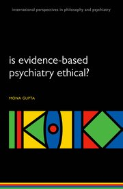 Is evidence-based psychiatry ethical?, Oxford University Press.
